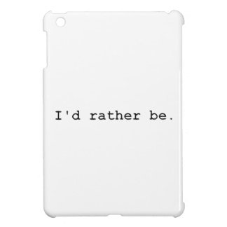I'd rather be. iPad mini covers