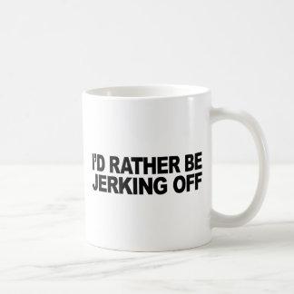 I'd Rather Be Jerking Off Coffee Mug
