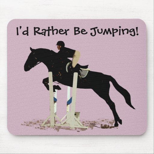 I'd Rather Be Jumping! Horse Mouse Pad