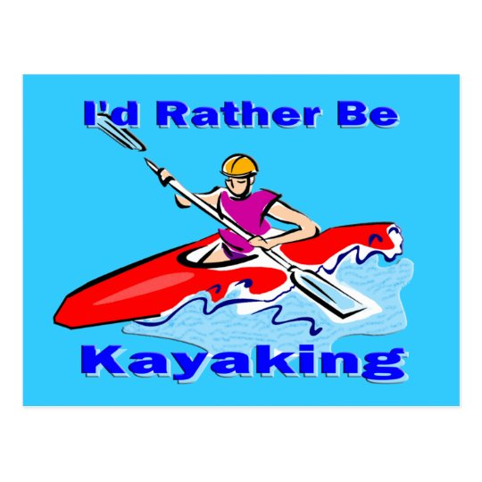 I'd Rather Be Kayaking 1 Postcard