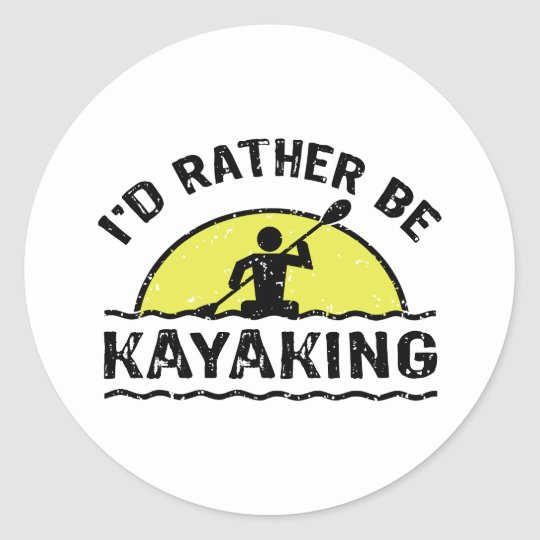 I'd rather be Kayaking Classic Round Sticker
