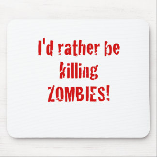 I'd Rather be Killing Zombies Mouse Pad