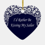 I'd Rather Be Kissing My Sailor Ceramic Ornament