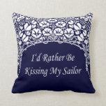 I'd Rather Be Kissing My Sailor Pillow