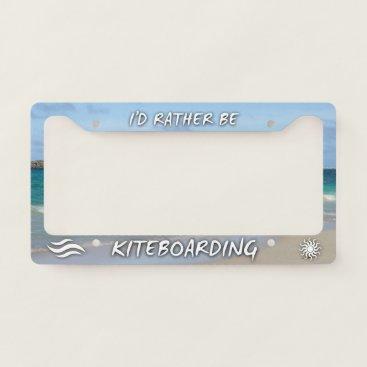 Beach Themed I'd Rather Be Kiteboarding License Plate Frame
