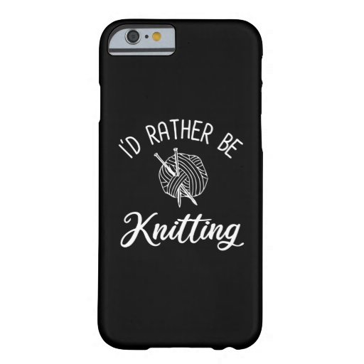I'd Rather Be Knitting Barely There iPhone 6 Case
