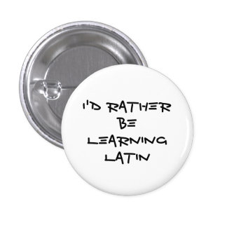 I'd Rather Be Learning Latin Button Pin