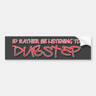 Id rather be listening to Dubstep Bumper Sticker