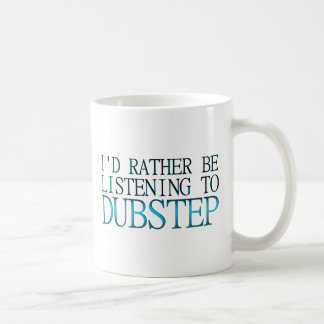 I'd Rather Be Listening To Dubstep Coffee Mug
