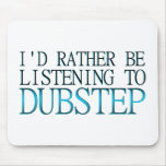 I'd Rather Be Listening To Dubstep Mousepads