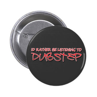 Id rather be listening to Dubstep Pinback Button