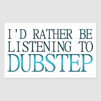 I'd Rather Be Listening To Dubstep Rectangular Sticker