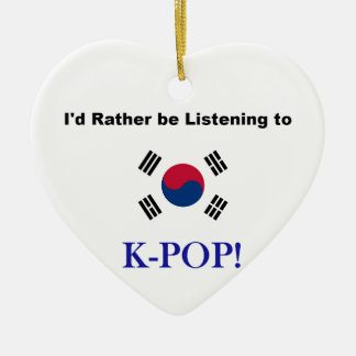 I'd Rather be Listening to KPOP! Ceramic Ornament