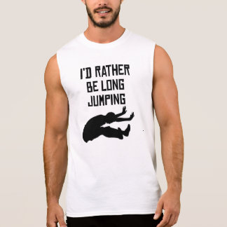 I'd Rather Be Long Jumping Sleeveless T-shirts