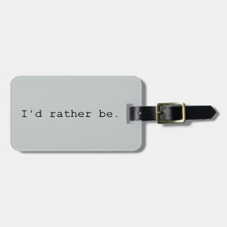 I'd rather be. travel bag tags