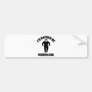 I'd Rather Be Moonwalking Car Bumper Sticker