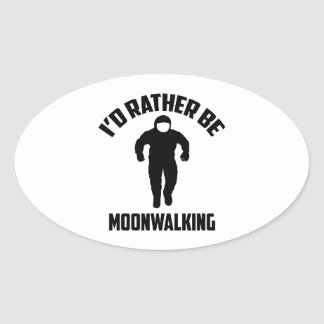 I'd Rather Be Moonwalking Oval Sticker