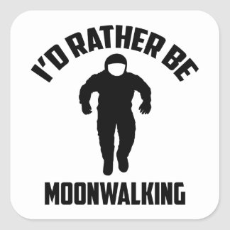 I'd Rather Be Moonwalking Square Sticker