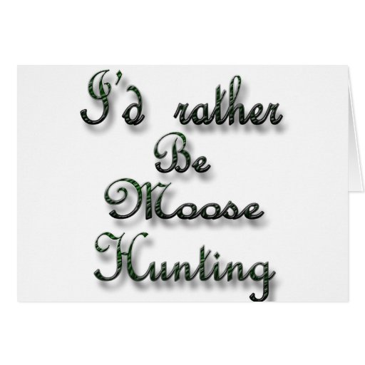 I'd rather be Moose Hunting Greeting Card