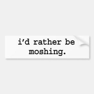 i'd rather be moshing. car bumper sticker
