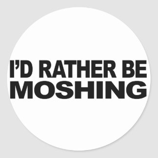 I'd Rather Be Moshing Classic Round Sticker