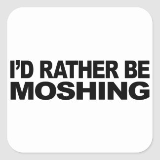 I'd Rather Be Moshing Square Sticker