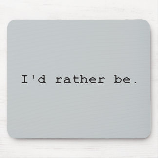 I'd rather be. mouse pad
