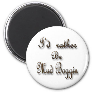 I'd rather be Mud Boggin 2 Inch Round Magnet