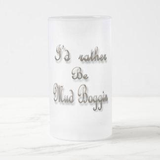 I'd rather be Mud Boggin Frosted Glass Beer Mug