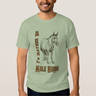 I'd Rather Be Mule Riding T Shirts