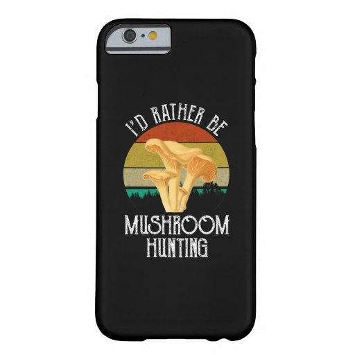 I'd Rather Be Mushroom Hunting Barely There iPhone 6 Case