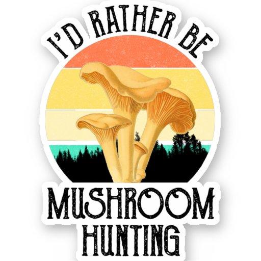 I'd Rather Be Mushroom Hunting Sticker