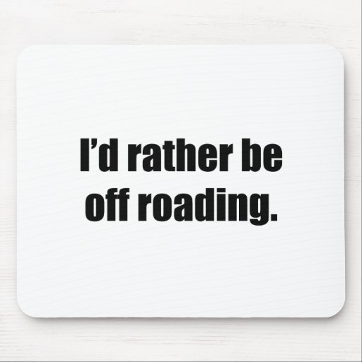I'd Rather Be Off Roading Mouse Pad
