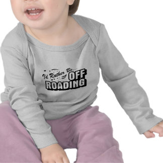 I'd Rather Be Off-Roading T Shirt