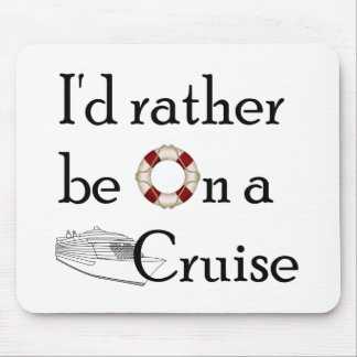 I'd Rather Be On A Cruise Mouse Pad
