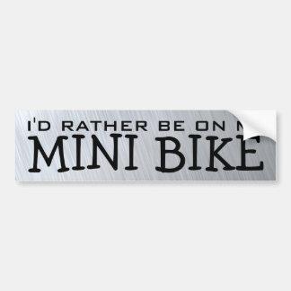 I'd Rather Be On My Mini Bike Bumper Stickers