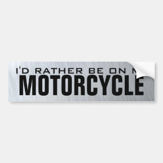 I'd Rather Be On My Motorcycle Bumper Sticker