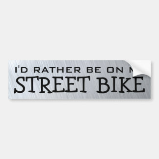 I'd Rather Be On My Street Bike Bumper Stickers