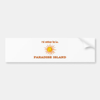 I'd Rather Be on Paradise Island Bumper Sticker