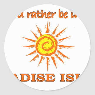 I'd Rather Be on Paradise Island Classic Round Sticker