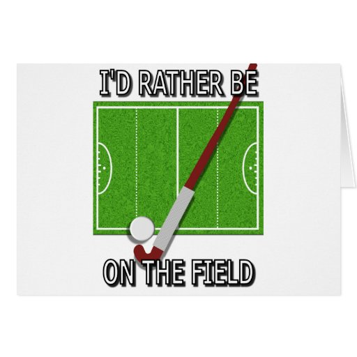 I'd Rather Be on the Field (hockey) Greeting Card