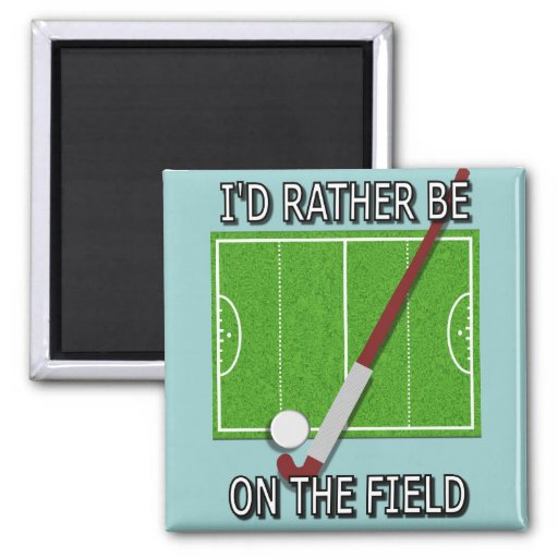 I'd Rather Be on the Field (hockey) Magnets