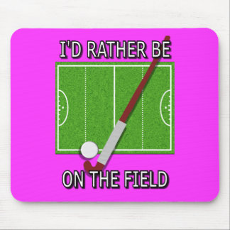 I'd Rather Be on the Field (Hockey) Mouse Pad