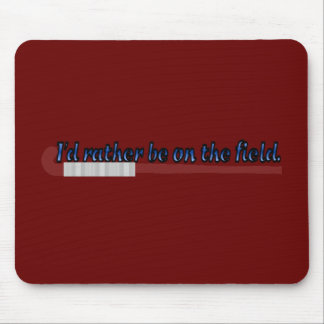 I'd Rather Be on the Field (hockey) Mousepad