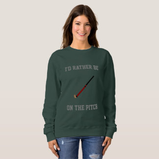 I'd Rather Be on the Field Hockey Pitch Sweatshirt