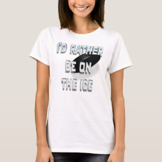 I'd Rather Be on the Ice (Hockey Puck) T-Shirt