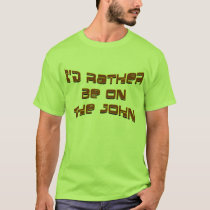 I'd Rather Be on the John Shirt