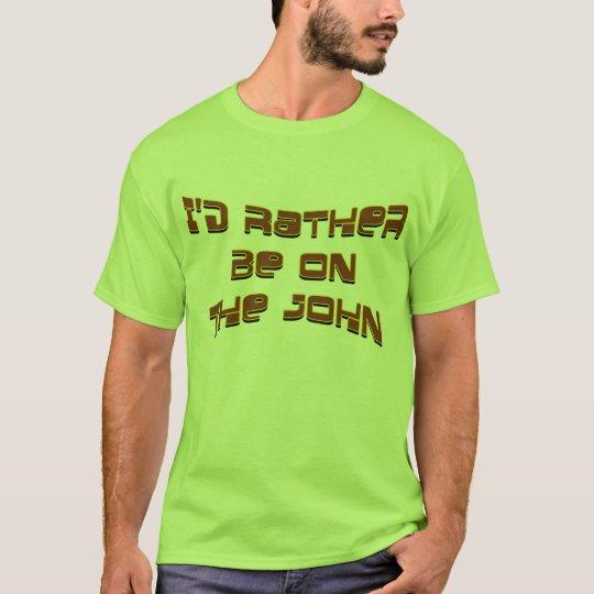 I'd Rather Be on the John Shirt