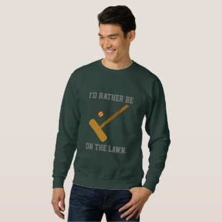 I'd Rather Be on the Lawn Sweatshirt