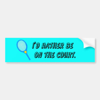 I'd Rather Be on the (Tennis) Court Bumper Sticker